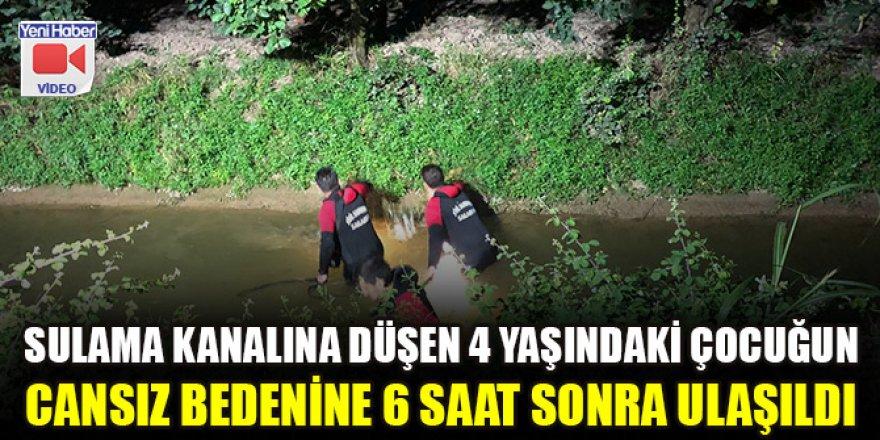 Sulama kanalına düşen 4 yaşındaki çocuğun cansız bedenine 6 saat sonra ulaşıldı