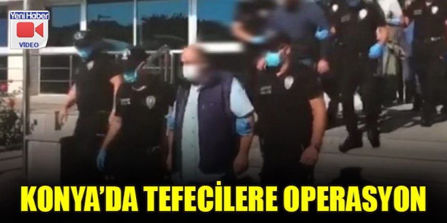 Konya'da tefecilere operasyon