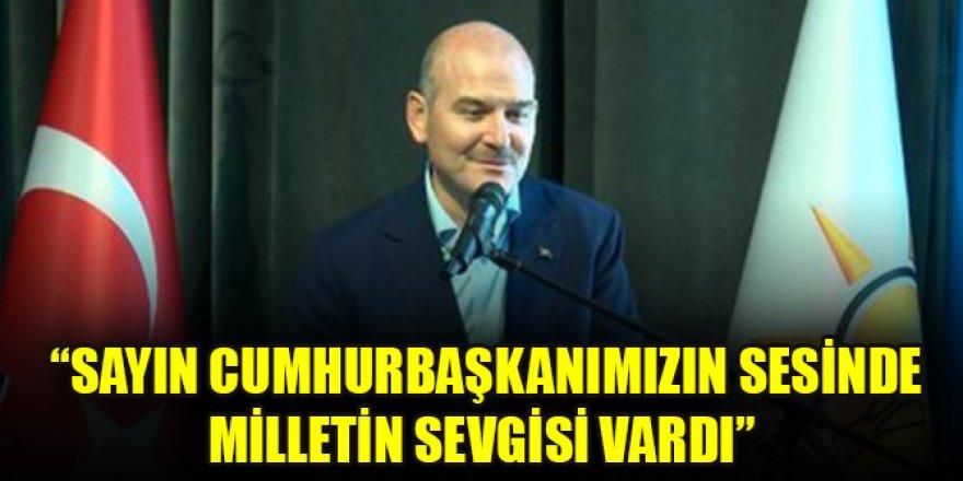 """İçişleri Bakanı Süleyman Soylu: """"Sayın Cumhurbaşkanımızın sesinde milletin sevgisi vardı"""""""