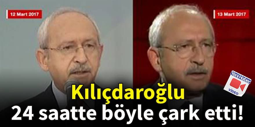 Kılıçdaroğlu 24 saatte böyle çark etti!