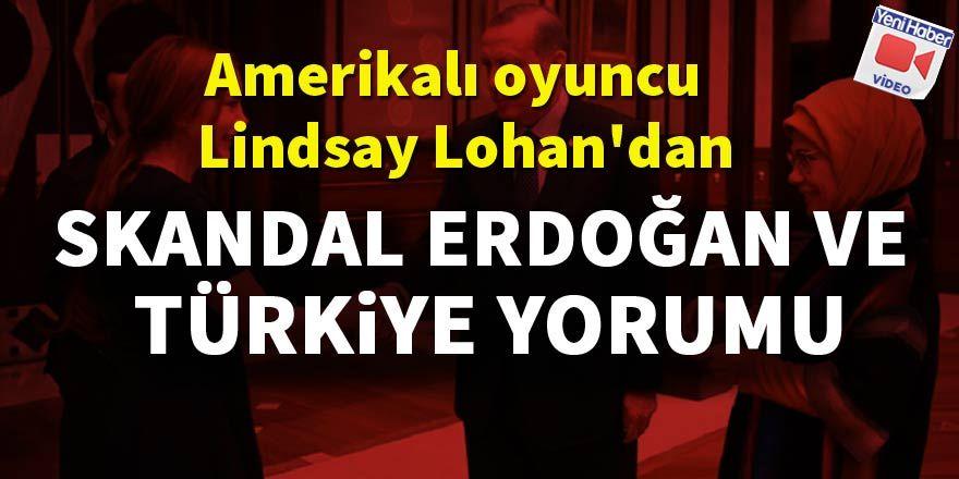 Lindsay Lohan'dan skandal Erdoğan ve Türkiye yorumu