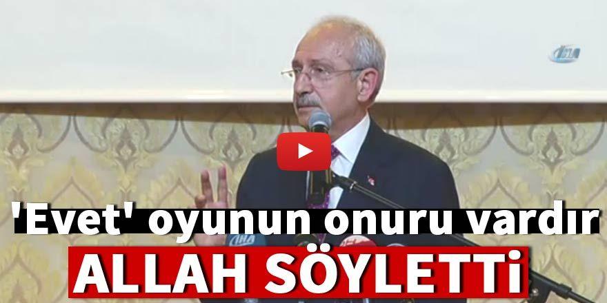 Kılıçdaroğlu: 'Evet' oyunun onuru vardır