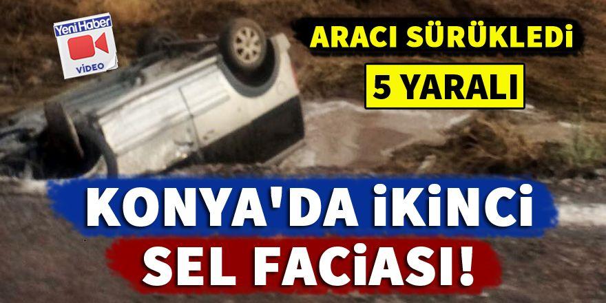 Konya'da ikinci sel faciası! Aracı sürükledi: 5 yaralı