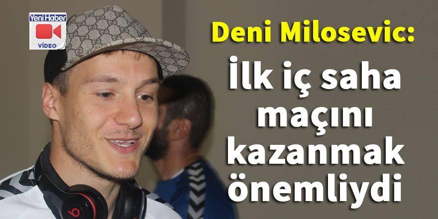 Milosevic: İlk iç saha maçını kazanmak önemliydi