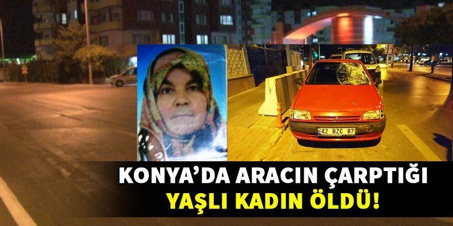 Konya'da aracın çarptığı yaşlı kadın öldü!