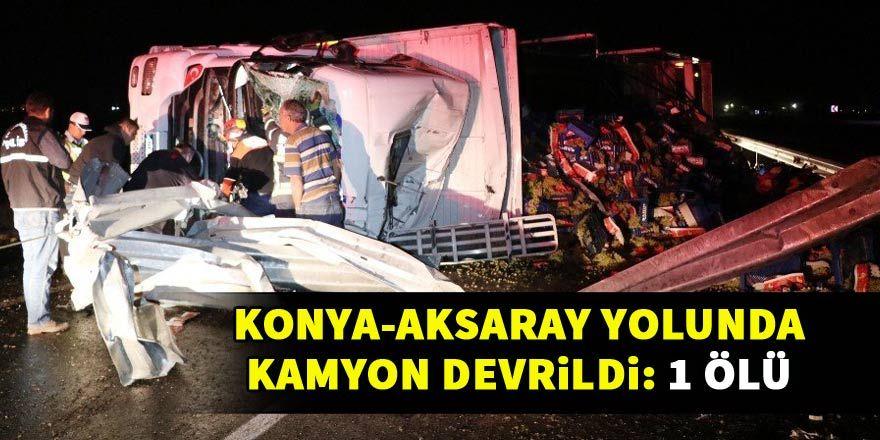 Konya-Aksaray yolunda kamyon devrildi: 1 ölü