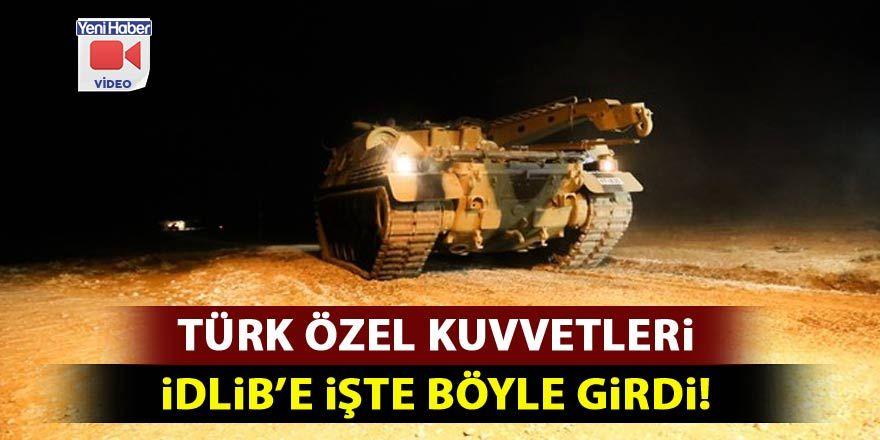 Türk Özel Kuvvetleri İdlib'e işte böyle girdi!