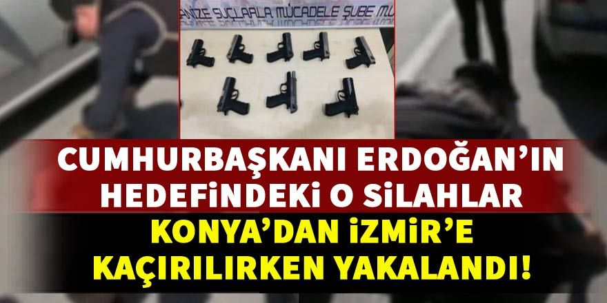 Konya'dan İzmir'e kaçırılan o silahlara film gibi operasyon