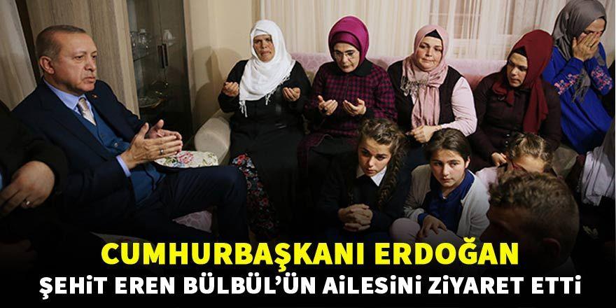 Cumhurbaşkanı Erdoğan, şehit Eren Bülbül'ün ailesine ziyaret etti