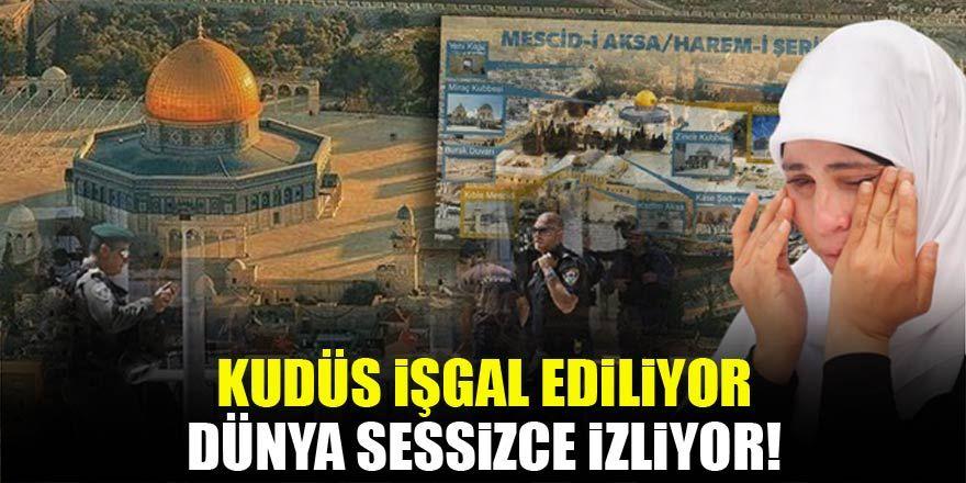 Kudüs işgal ediliyor, dünya sessizce izliyor!