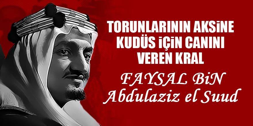 Cesaretinin bedelini ödeyen kral: Faysal Bin Abdülaziz