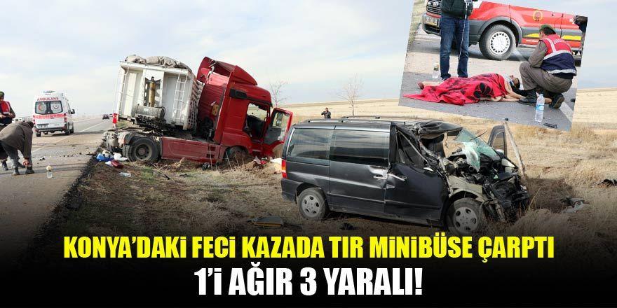 Konya'da kontrolden çıkan tır minibüsle çarpıştı: 1'i ağır 3 yaralı